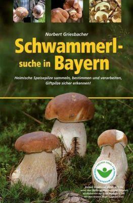 Schwammerlsuche in Bayern - Norbert Griesbacher pdf epub