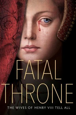 Schwartz & Wade: Fatal Throne: The Wives of Henry VIII Tell All, Jennifer Donnelly, Candace Fleming, M. T. Anderson, Linda Sue Park, Deborah Hopkinson, Stephanie Hemphill, Lisa Ann Sandell