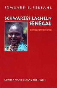 Schwarzes Lächeln Senegal, Irmgard B. Perfahl