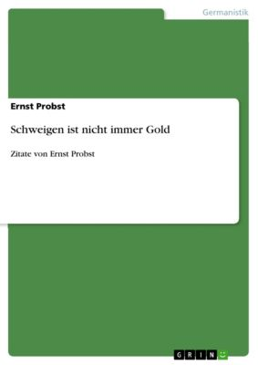 Schweigen ist nicht immer Gold, Ernst Probst
