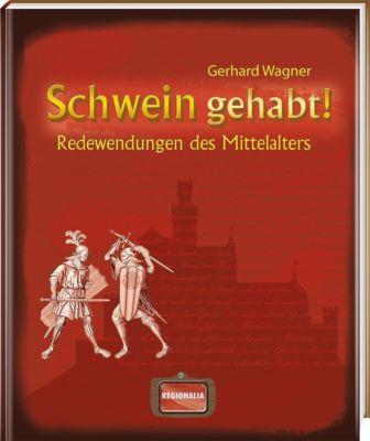 Schwein gehabt! - Gerhard Wagner |