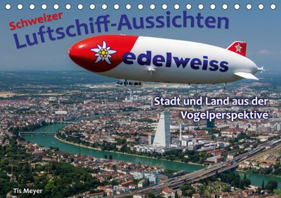 Schweizer Luftschiff-Aussichten (Tischkalender 2019 DIN A5 quer), Tis Meyer