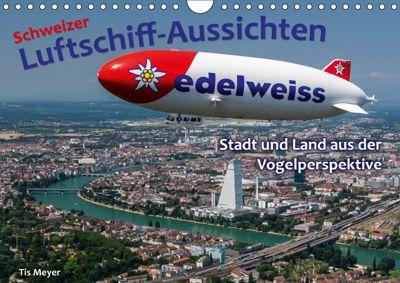 Schweizer Luftschiff-Aussichten (Wandkalender 2019 DIN A4 quer), Tis Meyer