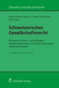 Schweizerisches Gesellschaftsrecht - Mit neuem Firmen- und künftigem Handelsregisterrecht und unter Einbezug der Aktienrechtsreform, Arthur Meier-Hayoz, Peter Forstmoser, Rolf Sethe