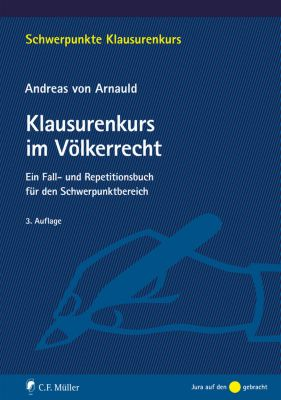 Schwerpunkte Klausurenkurs: Klausurenkurs im Völkerrecht, Andreas von Arnauld