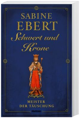 Schwert und Krone, Band 1 - Meister der Täuschung, Sabine Ebert
