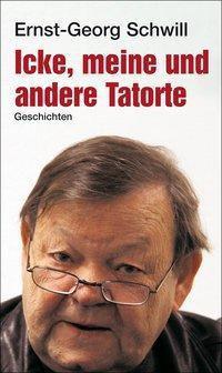Schwill, E: Icke, meine und andere Tatorte, Ernst-Georg Schwill