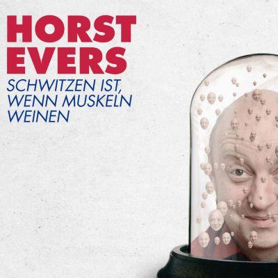 Schwitzen ist, wenn Muskeln weinen, Horst Evers