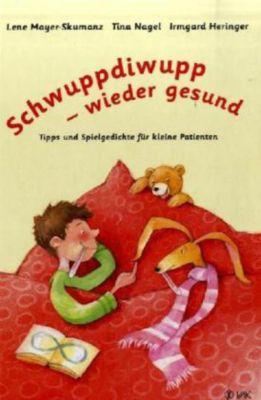 Schwuppdiwupp - wieder gesund, Lene Mayer-skumanz, Tina Nagel, Irmgard Heringer