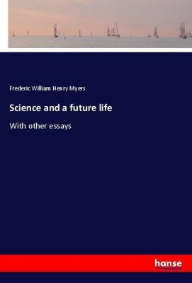 Science and a future life, Frederic William Henry Myers
