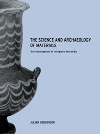 Science and Archaeology of Materials, Julian Henderson