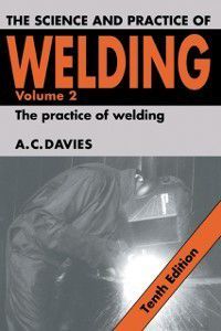 Science and Practice of Welding: Volume 2, A. C. Davies