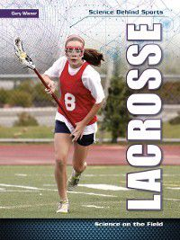 Science Behind Sports: Lacrosse, Gary Wiener