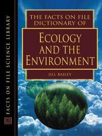 Science Dictionary: The Facts On File Dictionary of Ecology and the Environment, Jill Bailey