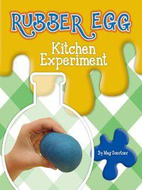 Science Experiments in the Kitchen: Rubber Egg Kitchen Experiment, Meg Gaertner