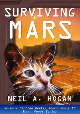 Science Fiction Weekly: Surviving Mars. Science Fiction Weekly Short Story #9, Neil A. Hogan