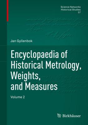 Science Networks. Historical Studies: Encyclopaedia of Historical Metrology, Weights, and Measures, Jan Gyllenbok