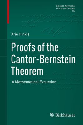 Science Networks. Historical Studies: Proofs of the Cantor-Bernstein Theorem, Arie Hinkis