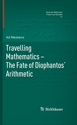 Science Networks. Historical Studies: Travelling Mathematics - The Fate of Diophantos' Arithmetic, Ad Meskens