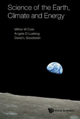 Science of the Earth, Climate and Energy, David L Goodstein, Angela D Lueking, Milton W Cole