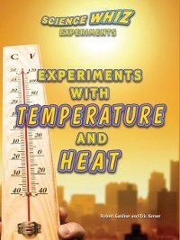 Science Whiz Experiments: Experiments with Temperature and Heat, Robert Gardner, Eric Kemer