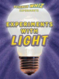 Science Whiz Experiments: Experiments with Light, Robert Gardner