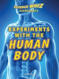 Science Whiz Experiments: Experiments with the Human Body, Robert Gardner