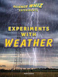 Science Whiz Experiments: Experiments with Weather, Robert Gardner