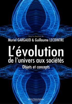Sciences et philosophie: L'évolution, de l'univers aux sociétés, Muriel Gargaud, Guillaume Lecointre