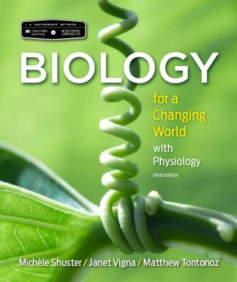 Scientific American Biology for a Changing World with Core Physiology, Michele Shuster, Janet Vigna, Matthew Tontonoz, Gunjan Sinha