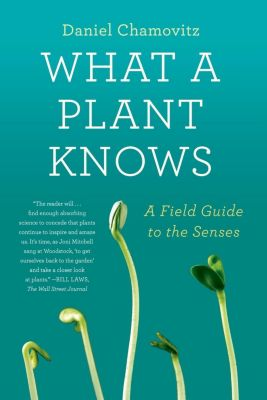 Scientific American / Farrar, Straus and Giroux: What a Plant Knows, Daniel Chamovitz