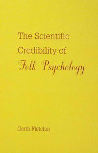 Scientific Credibility of Folk Psychology, Garth J.O. Fletcher