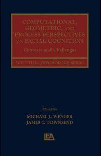 Scientific Psychology Series: Computational, Geometric, and Process Perspectives on Facial Cognition
