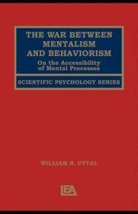 Scientific Psychology Series: War Between Mentalism and Behaviorism, William R. Uttal