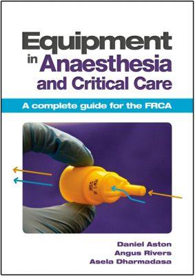 Scion Publishing: Equipment in Anaesthesia and Critical Care, Angus Rivers, Asela Dharmadasa, Daniel Aston