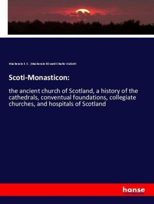 Scoti-Monasticon:, Mackenzie E. C. (Mackenzie Edward Charle Walcott