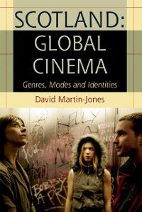 Scotland: Global Cinema: Genres, Modes and Identities, David Martin-Jones