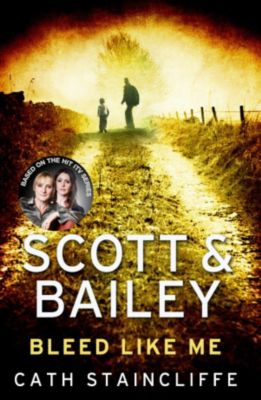 Scott & Bailey: Bleed Like Me, Cath Staincliffe