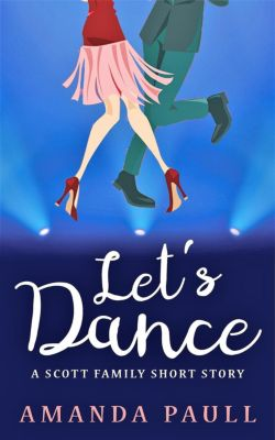 Scott Family Short Stories: Let's Dance (Scott Family Short Stories, #1), Amanda Paull