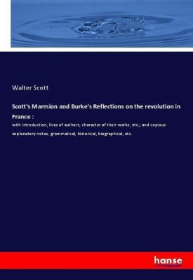 Scott's Marmion and Burke's Reflections on the revolution in France :, Walter Scott