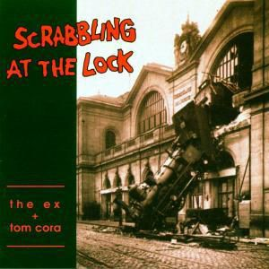 Scrabbling At The Lock, The & Tom Cora Ex