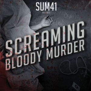 Screaming Bloody Murder, Sum 41