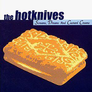 Screams,Dreams & Custard Creams, The Hotknives