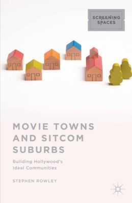 Screening Spaces: Movie Towns and Sitcom Suburbs, Stephen Rowley