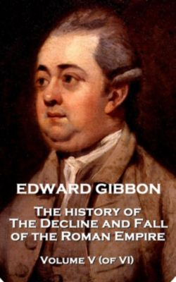 Scribe Publishing: The History of the Decline and Fall of the Roman Empire - Volume V (of VI), Edward Gibbon