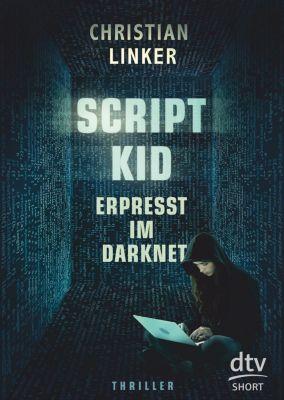 Scriptkid - Erpresst im Darknet, Christian Linker