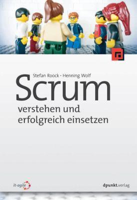 Scrum - verstehen und erfolgreich einsetzen, Stefan Roock, Henning Wolf