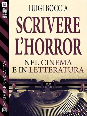 Scuola di scrittura Scrivere narrativa: Scrivere l'horror - Nel cinema e nella letteratura, Luigi Boccia