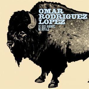 Se Dice Bisonte,No Bufalo, Omar Rodriguez Lopez
