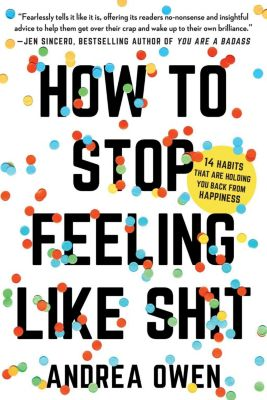 Seal Press: How to Stop Feeling Like Sh*t, Andrea Owen